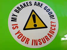 MY BRAKES ARE GOOD Van Car Bumper Sticker Decal 1 off 90mm
