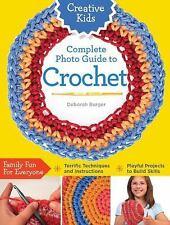 Creative Kids Complete Photo Guide to Crochet, Burger, Deborah