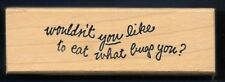 WOULDN'T YOU LIKE TO EAT WHAT BUGS YOU? fun food words STAMPOURRI RUBBER STAMP