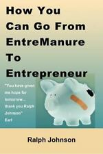 How You Can Go from EntreManure to Entrepreneur by Ralph Johnson (2010,...