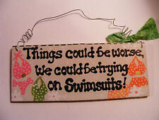 """SWIMSUIT/BATHING SUIT/FUN SIGN~""""THINGS COULD BE WORSE....""""3X7"""" HANDMADE"""