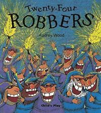 Child's Play Library: Twenty-Four Robbers by Audrey Wood (2004, Picture Book)