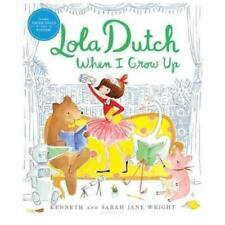 Lola Dutch When I Grow Up by Kenneth Wright, Sarah Jane Wright (illustrator)