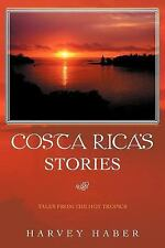 Costa Rica's Stories : Tales from the Hot Tropics by Harvey Haber (2011,...