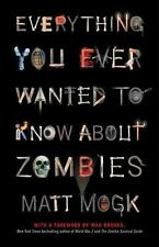 Everything You Ever Wanted to Know about Zombies by Matt Mogk (2011, Paperback)