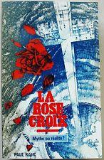 La Rose Croix Mythe ou Réalité ? Paul RANC éd du Rocher 1985