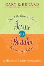The Lifetimes When Jesus And Buddha Knew by, Gary R. Renard (Paperback, 2017)