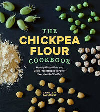The Chickpea Flour Cookbook: Healthy Gluten-Free and Grain-Free Recipes to Power