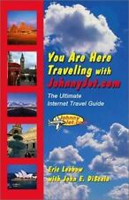 You Are Here Traveling with JohnnyJet.com: The Ultimate Internet Trave-ExLibrary