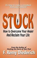 Stuck: How to Overcome Your Anger and Reclaim Your Life