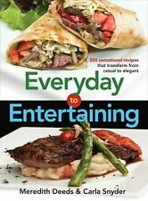 Everyday to Entertaining: 200 Sensational Recipes That Transform from Casual to