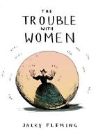 The Trouble With Women by Jacky Fleming (author)
