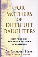 For Mothers of Difficult Daughters: How to Enrich and Repair the Relationship in