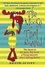 The Moose That Roared: The Story of Jay Ward, Bill Scott, a Flying Squirrel, and