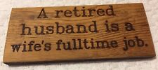 "Wooden Wall Hanging Plaque Sign ""A RETIRED HUSBAND IS A WIFE'S FULLTIME JOB"""