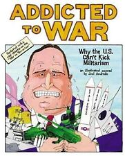 Addicted to War: Why the U.S. Can't Kick Militarism by Andreas, Joel