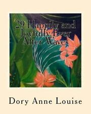 29 Happily and Joyfully Ever after Waves : Soulful Ways to Love Life by Dory...