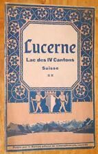 (Guide de) LUCERNE, LAC DES IV CANTONS, SUISSE vers 1910 Luzern tourisme voyage