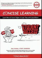Concise Learning: Learn More & Score Higher in Less Time with Less Effort (How t