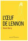 L'oeuf de Lennon de Kevin Barry | Livre d'occasion ETAT QUASI NEUF .