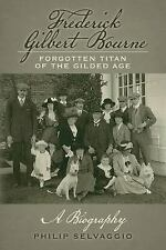 Frederick Gilbert Bourne Forgotten Titan of the Gilded Age : A Biography by...