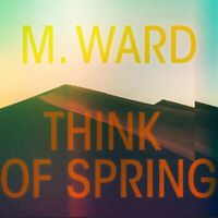 M. WARD THINK OF SPRING CD ALBUM NEW & SEALED FREE & FAST POSTAGE