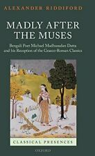 Madly After the Muses: Bengali Poet Michael Madhusuda... by Riddiford, Alexander