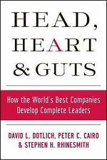 Head, Heart and Guts: How the World's Best Companies Develop Complete Leaders (J