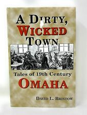 A Dirty, Wicked Town: Tales of 19th Century Omaha, by David L. Bristow