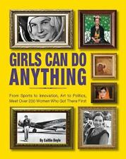 Girls Can Do Anything : From Sports to Innovation, Art to Politics, Meet over...