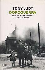 Tony Judt. Dopoguerra: come è cambiata l'Europa dal 1945. 1°ediz. Mondadori