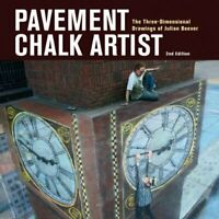 Pavement Chalk Artist: The Three-dimensional Drawings of Ju... by Beever, Julian