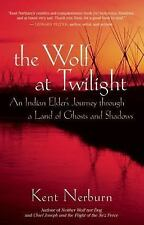The Wolf at Twilight: An Indian Elder's Journey through a Land of Ghosts and ...