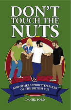 Don't Touch the Nuts: And Other Unwritten Rules of the British Pub, Daniel Ford,