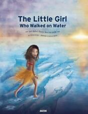 The Little Girl Who Walked on Water: But Didn't Know How to Swim Big Picture Bo