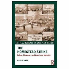 Critical Moments in American History: The Homestead Strike : Labor, Violence,...