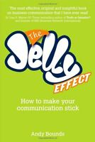 The Jelly Effect: How to Make Your Communication Stick,Andy Bounds