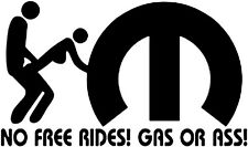Mopar No Free Rides Gas Or Ass Window Vinyl Decal Sticker (Any Color)