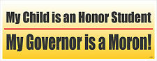 MY GOVERNOR IS A MORON HONOR STUDENT POLITICAL BUMPER STICKER #4195