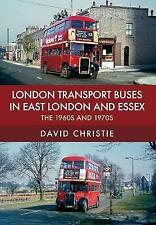 London Transport Buses in East London and Essex: The 1960s and 1970s by David Christie (Paperback, 2017)