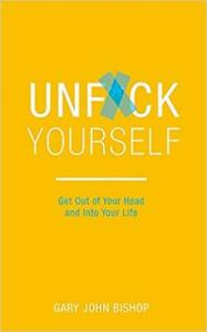 Unf*ck Yourself: Get out of your head and into your life<PAPERBACK>