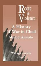Roots of Violence : A History of War in Chad by Mario J. Azevedo (1998,...