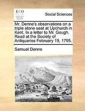 Mr. Denne's observations on a triple stone seat at Upchurch in Kent. In a lette