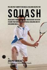 Pre and Post Competition Muscle Building Recipes for Squash : Accelerate Your...