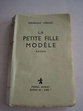 ROMAN LA PETITE FILLE MODELE DE FREDERIQUE HEBRARD . 254 PAGES . 1951 .