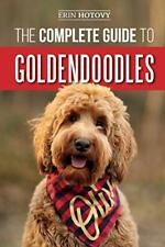The Complete Guide to Goldendoodles: How to Find, Train, Feed. by Hotovy, Erin