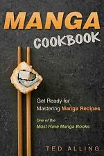 Manga Cookbook - Get Ready for Mastering Manga Recipes : One of the Must Have...