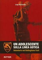 """L. Mainardis - UN ADOLESCENTE SULLA LINEA GOTICA - WW2 Btg. """"Forlì"""" RSI"""