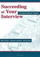 Succeeding at Your Interview : A Practical Guide for Teachers by Alice W....