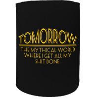 Stubby Holder - tomorrow the mythical world - Funny Novelty Birthday Koozie